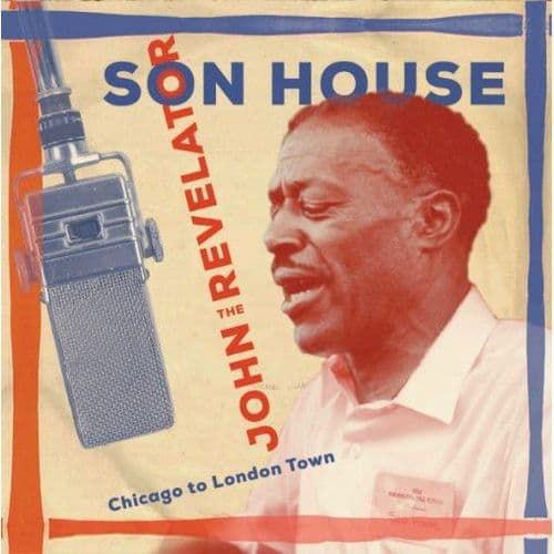 Son House<br>John The Revelator (Chicago To London Town)<br>2CD, Comp, RE, RM